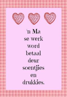 'n Ma se werk word betaal deur soentjies en drukkies Inspiring Quotes About Life, Inspirational Quotes, Afrikaanse Quotes, Goeie Nag, Happy Birthday Candles, Special Words, Mothers Day Quotes, Day Wishes, Positive Thoughts
