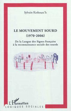 Le mouvement sourd, 1970-2006 / Sylvain Kerbouc'h. En s'engageant avec d'autres dans le Mouvement Sourd, les sourds ont révélé l'épaisseur de leur existence, et élaboré les conditions de leur reconnaissance, de la LSF, des interprètes, du droit à l'éducation bilingue, de leur parole sociale, etc. Du poids du handicap à l'affirmation de leur différence, les sourds ont conquis leur émancipation personnelle et transformé leur expérience sociale. Hearing Aids, Sign Language, Signs, Culture, Education, Face, Gratitude, Documentary, Law