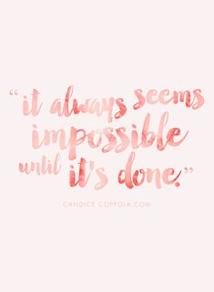"""""""It always seems impossible until it's done."""" -- via http://www.candicecoppola.com"""