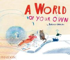 """""""A World of Your Own"""" by Laura Carlin (Phaidon)"""