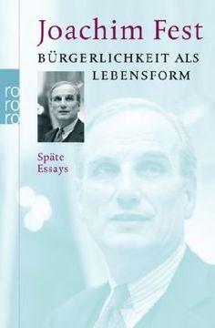 Joachim Fest, Bürgerlichkeit als Lebensform: Späte Essays |