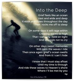 Grief feels like an ocean / Vast and wide and deep / It ebbs and flows throughout the day / Then rocks me off to sleep.
