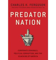 Predator Nation: Corporate Criminals, Political Corruption, and the Hijacking of America. Charles H. Ferguson, who electrified the world with his Oscar-winning documentary Inside Job, now explains how a predator elite took over the country, step by step, and he exposes the networks of academic, financial, and political influence, in all recent administrations, that prepared the predators' path to conquest.