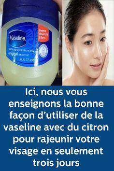 Ici, nous vous enseignons la bonne façon d'utiliser de la vaseline avec du citron pour rajeunir votre visage en seulement trois jours