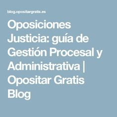 Oposiciones Justicia: guía de Gestión Procesal y Administrativa | Opositar Gratis Blog