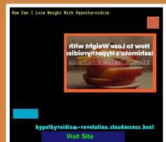 How Can I Lose Weight With Hypothyroidism 122159 - Hypothyroidism Revolution!