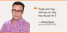 """People don't buy what you do, they buy why you do it."" ― Simon Sinek, Author & Optimist"