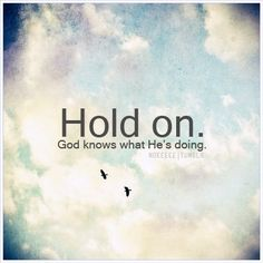 Hold on, God knows what He's doing life quotes quotes quote god positive faith life lessons life sayings Amazing Quotes, Great Quotes, Inspirational Quotes, Motivational Quotes, Positive Quotes, Life Quotes Love, Quotes To Live By, Life Sayings, Quote Life