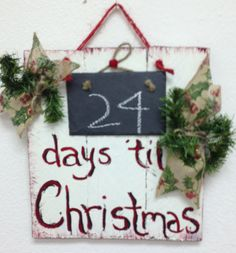 Christmas Count Down Sign, Slate sign with chalk to change the date each day. Use with our Porch sign holder, also recycled wood. Count down Sign, x Hand painted decorated with Christmas greenery and ribbon. Christmas Plaques, Cabin Christmas, Pallet Christmas, Christmas Makes, Christmas Countdown, Christmas Signs, Christmas Art, Christmas Decorations, Christmas Crafts For Kids To Make