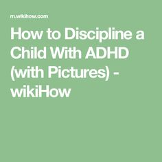 How to Discipline a Child With ADHD (with Pictures) - wikiHow