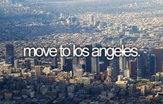 i know for sure that one day im going to move to Los Angeles with some of my best friends
