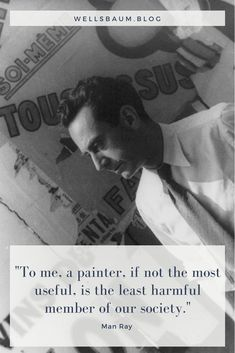 """""""To me, a painter, if not the most useful, is the least harmful member of our society."""" — Man Ray, Self-Portrait Portrait Quotes, Man Ray, Meaningful Quotes, Creativity, Self, Romance, Relationship, Artist, Painting"""