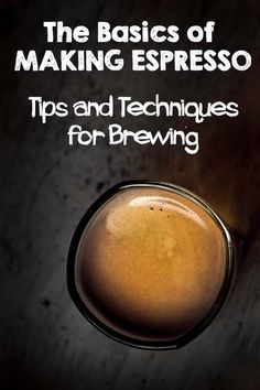 The Basics of Making Espresso: Tips and Techniques for Brewing Espresso Recipes, Espresso Drinks, Espresso Coffee, Coffee Recipes, Best Espresso Machine, Espresso Maker, Coffee To Go, Best Coffee, Making Coffee