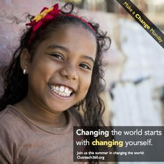 Making a change in the world starts with making a change in yourself. At Outreach360, we believe in the power of change. Changing perspectives. Changing outlooks. Changing lives. Join our Dare to Dream program this summer and make a change.