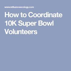 How to Coordinate 10K Super Bowl Volunteers