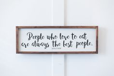 Julia Child Quote, People Who Love To Eat, Are Always the Best People, Kitchen Decor, Wall Art, Home Decor, Home and Living