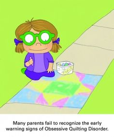 """""""Many parents fail to recognize the early warning signs of Obsessive Quilting Disorder."""" Thanks to Mrs. Bobbins at Kansas City Star for the chuckle."""