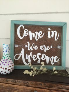 Come in we are Awesome 11 x 10 wood sign!  Special walnut stained background & Vintage Aqua frame.  If you would like to request a different stain or color, please feel free to message me! Thanks for stopping by