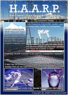 HAARP - haven't heard of it? Research it! It's changing the world as we know it. YouTube videos will helpfully illustrate it.