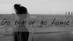 """""""..or go home"""""""