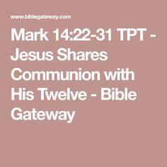 Mark 14:22-31 TPT - Jesus Shares Communion with His Twelve - Bible Gateway
