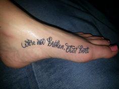 We're not broken, just bent. ...... love my tattoo.
