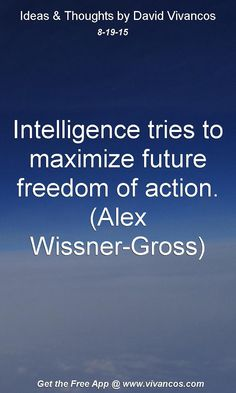 August 19th 2015 Intelligence tries to maximize future freedom of action. (Alex Wissner-Gross) https://www.youtube.com/watch?v=e4lkeDJ7at4