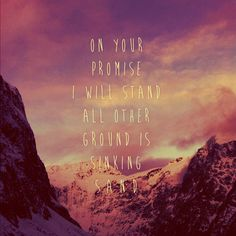 On Your promise I will stand all other ground is sinking sand...
