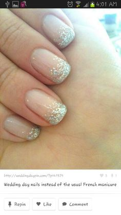 """""""Ombre glitter nails are all the rage: the new French manicure. A must have on your wedding day!"""" I'd prob do either white glitter or gold glitter"""