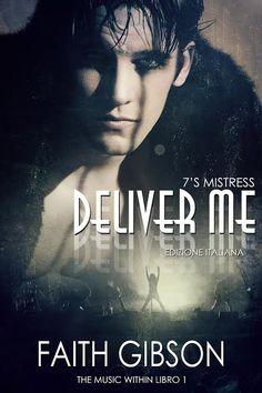 TITOLO:  Deliver Me TITOLO ORIGINALE:  Deliver Me SERIE: The Music Within Vol.1 AUTORE:  Faith Gibson AMBIENTAZIONE: Nashville COVER ...