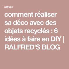 comment réaliser sa déco avec des objets recyclés : 6 idées à faire en DIY | RALFRED'S BLOG