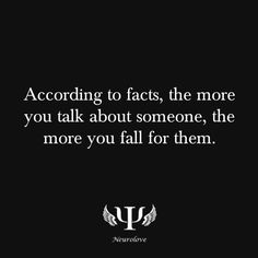 According to facts, the more you talk about someone, the more you fall for them. Just ask my friends they know I fall victim to this