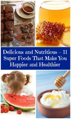 Delicious and Nutritious – 11 Super Foods That Make You Happier and Healthier