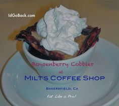 Boysenberry Cobbler at Milt's Coffee Shop in Bakersfield, Ca ...it's Totalicious!