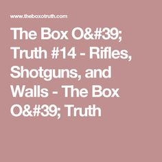 The Box O' Truth #14 - Rifles, Shotguns, and Walls - The Box O' Truth