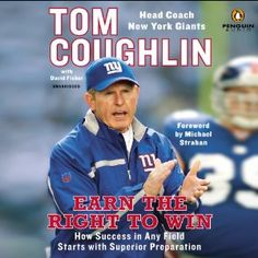 Earn the Right to Win: How Success in Any Field Starts with Superior Preparation | [Tom Coughlin]
