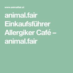 animal.fairEinkaufsführer Allergiker Café – animal.fair Vegan, Restaurants, Animal, Broad Spectrum, Animaux, Animals, Restaurant, Diners, Animales