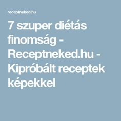 7 szuper diétás finomság - Receptneked.hu - Kipróbált receptek képekkel