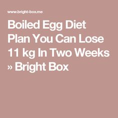 Boiled Egg Diet Plan You Can Lose 11 kg In Two Weeks » Bright Box