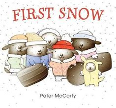 First Snow By: Peter McCarty- StoryHour/Jan. 2016