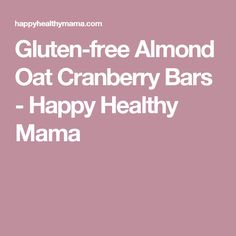 Gluten-free Almond Oat Cranberry Bars - Happy Healthy Mama