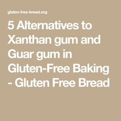 5 Alternatives to Xanthan gum and Guar gum in Gluten-Free Baking - Gluten Free Bread