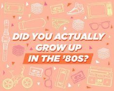 Did You Actually Grow Up In The '80s?