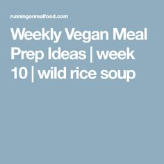 Weekly Vegan Meal Prep Ideas | week 10 | wild rice soup