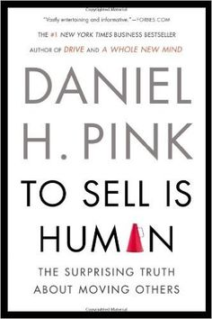 Sales: 'To Sell Is Human' by Daniel Pink
