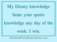 I can say this and KNOW I mean it. Many have tried to top my Disney knowledge ALL have failed. : )