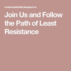 Join Us and Follow the Path of Least Resistance