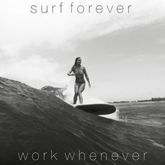 Surf Forever | Work Whenever! Priorities  ;-)