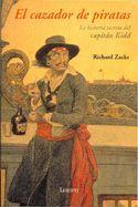 El cazador de piratas de Richard Zacks. Aunque muchos creamos conocer al mítico capitán Kidd, el sanguinario pirata que sembró de cadáveres sus singladuras a lo largo de los océanos, casi todo lo que la leyenda nos ha contado es falso. No fue un pirata, sino un corsario al servicio de la Corona británica encargado de dar caza a los piratas. Y hay más: lejos de ser un hombre despiadado, era un padre de familia con una acogedora residencia en Nueva York, donde le esperaban su esposa y su hija.