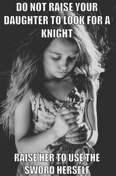 She Quotes, Girl Quotes, Replica Swords, Parenting Win, Keep Calm And Love, Strong Quotes, Martial Arts, Knight, That Look